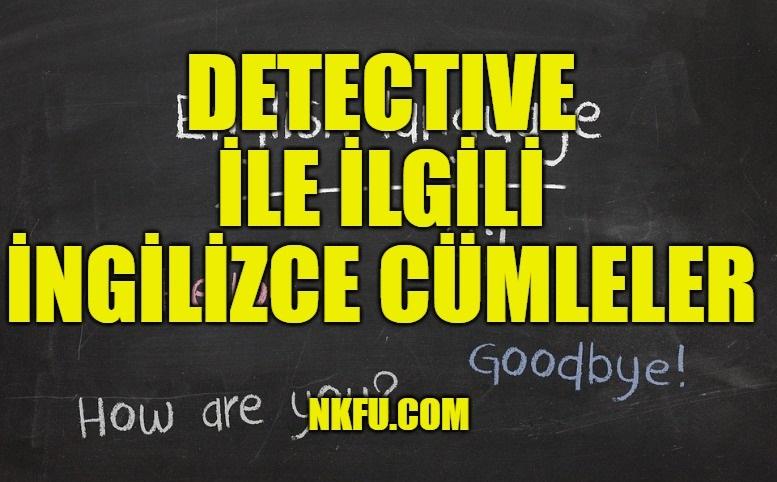Detective İle İlgili Cümleler