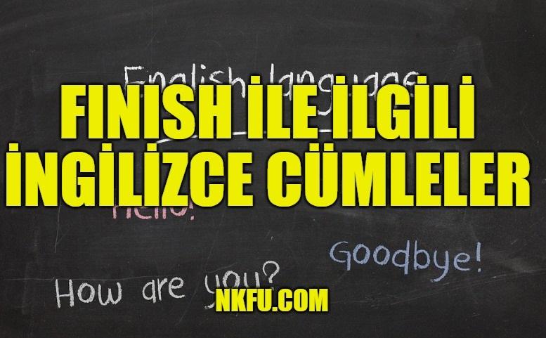 Finish İle İlgili İngilizce Cümleler