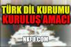 Türk Dil Kurumu'nun Kuruluş Amacı