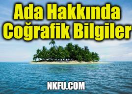 Ada Hakkında Coğrafik Bilgiler – Adalar Nasıl Oluşur? Türleri ve Özellikleri