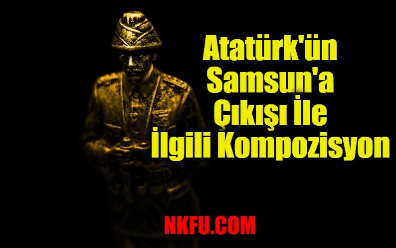 Atatürk'ün Samsun'a Çıkışı İle İlgili Kompozisyon