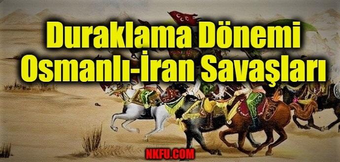 Duraklama Dönemi Osmanlı-İran Savaşları