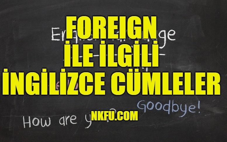 Foreign İle İlgili İngilizce Cümleler