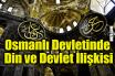 Osmanlı devletinde din ve devlet ilişkisi