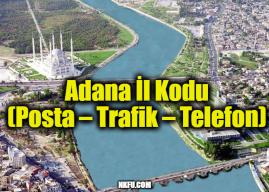 Adana İl Kodu Tüm İlçeleri Posta Kodları Trafik Plakaları Telefon Alan Kodu
