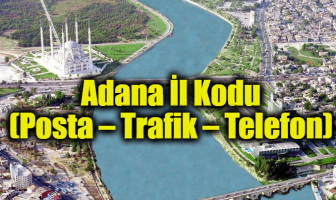 Adana İl Kodu (Posta – Trafik – Telefon)