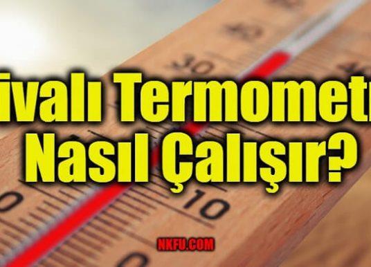 Civalı Termometre Nasıl Çalışır?