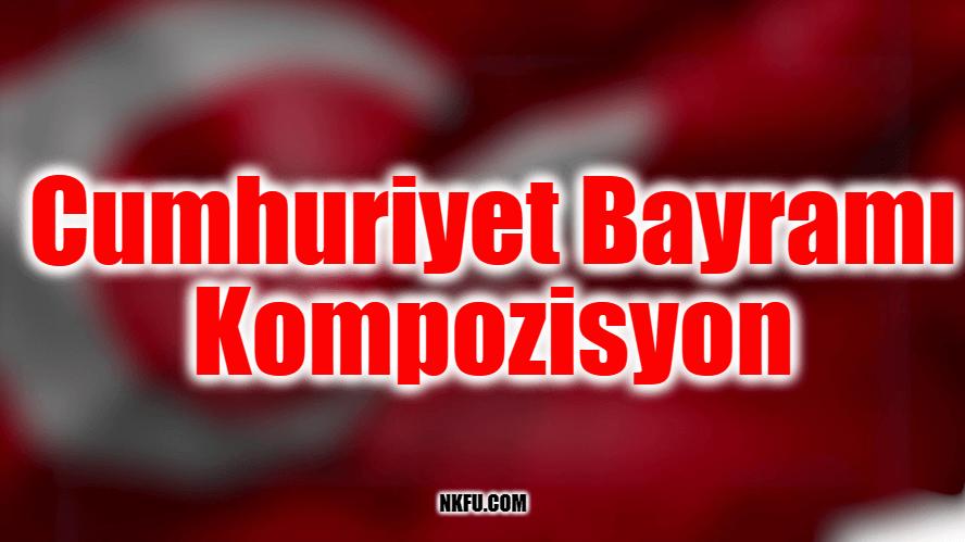 Cumhuriyet Bayramı Kompozisyon