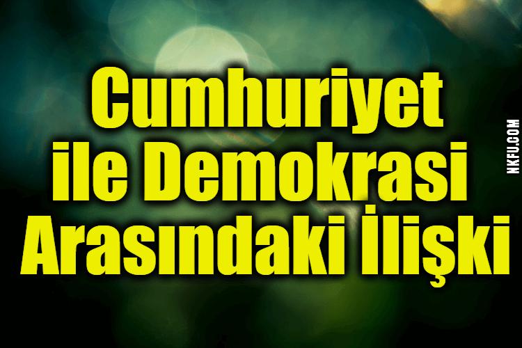 Cumhuriyet ile Demokrasi Arasındaki İlişki