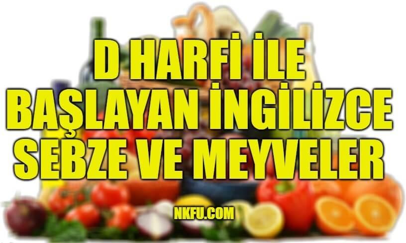 D Harfiyle Başlayan İngilizce Meyveler ve Sebzeler