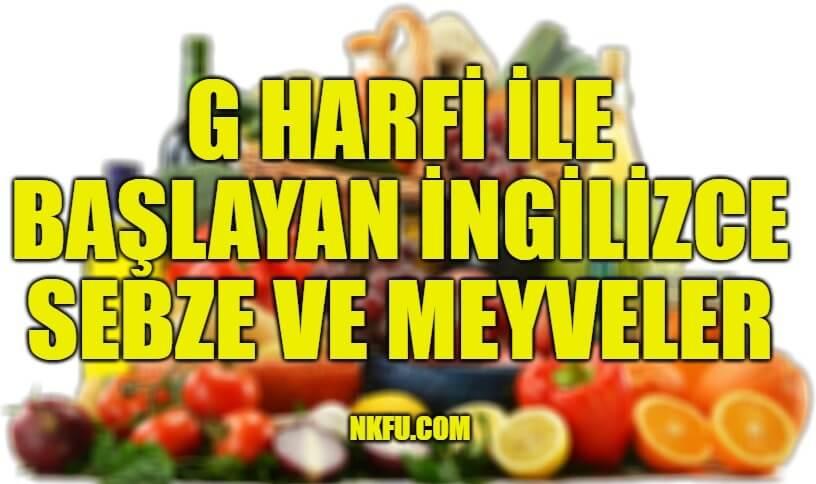 G Harfiyle Başlayan İngilizce Meyveler ve Sebzeler