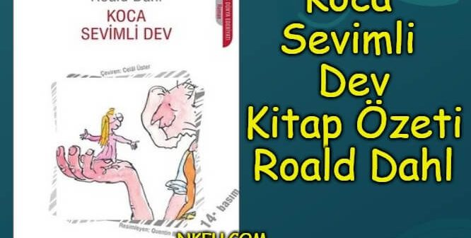 Koca Sevimli Dev Kitap Özeti Konusu Karakterleri – Roald Dahl