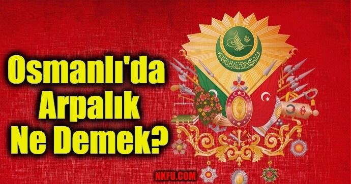 Osmanlı'da Arpalık Nedir?