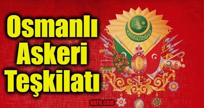 Osmanlı Askeri Teşkilatı Hakkında Bilgi
