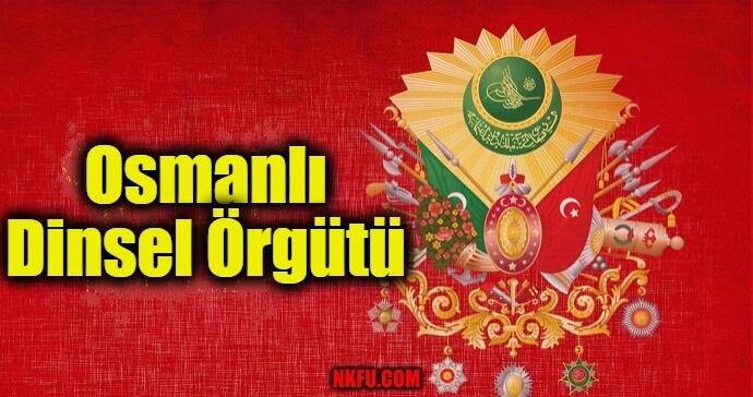 Osmanlı Dinsel Örgütü Hakkında Bilgi