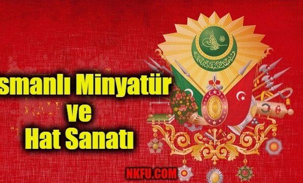 Osmanlı Minyatür ve Hat Sanatı Hakkında Bilgi