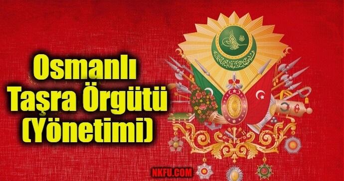 Osmanlı Taşra Örgütü (Yönetimi) Hakkında Bilgi
