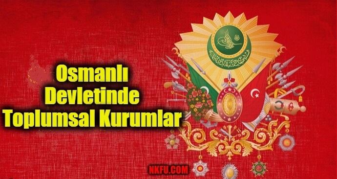 Osmanlı Devletindeki Toplumsal Kurumlar Nelerdir?