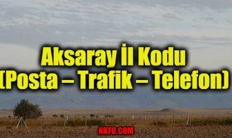 Aksaray İl Kodu (Posta – Trafik – Telefon)