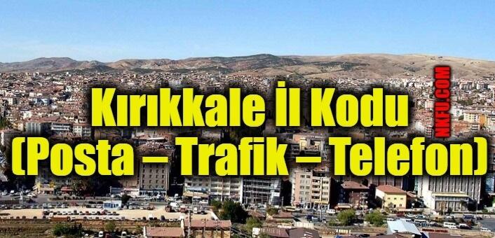 Kırıkkale İl Kodu (Posta – Trafik – Telefon)