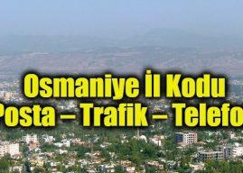 Osmaniye İl Kodu Tüm İlçeleri Posta Kodları Trafik Plakaları Telefon Kodu Alan Kodu