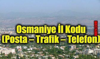 Osmaniye İl Kodu (Posta – Trafik – Telefon)