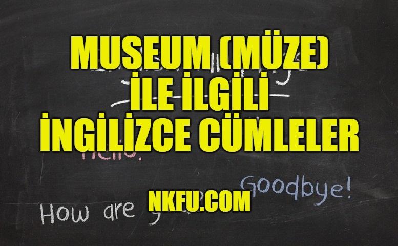 Museum (Müze) İle İlgili İngilizce Cümleler