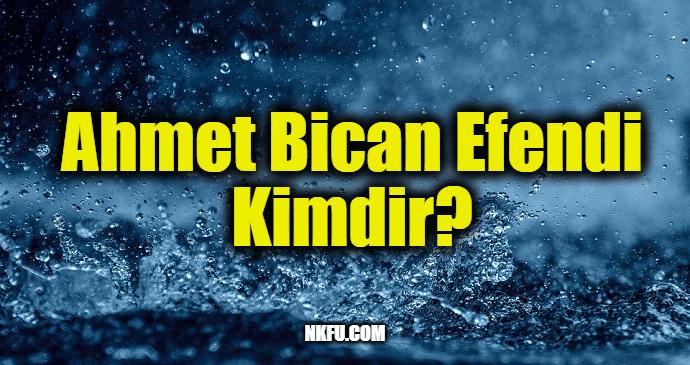 Ahmet Bican Efendi Kimdir?