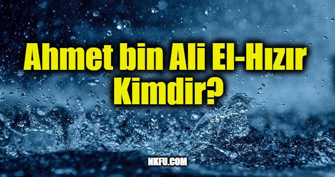 Ahmet bin Ali El-Hızır Kimdir?
