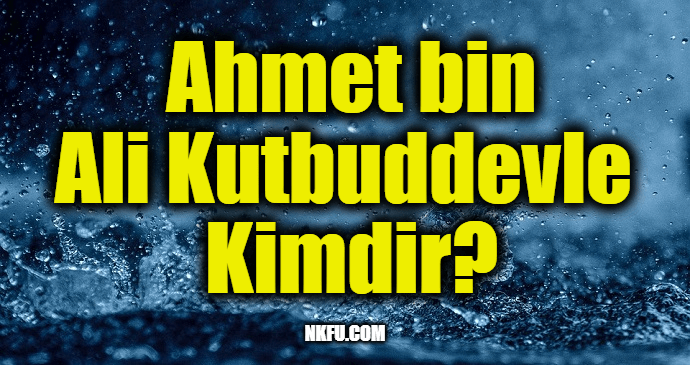 Ahmet bin Ali Kutbuddevle Kimdir?