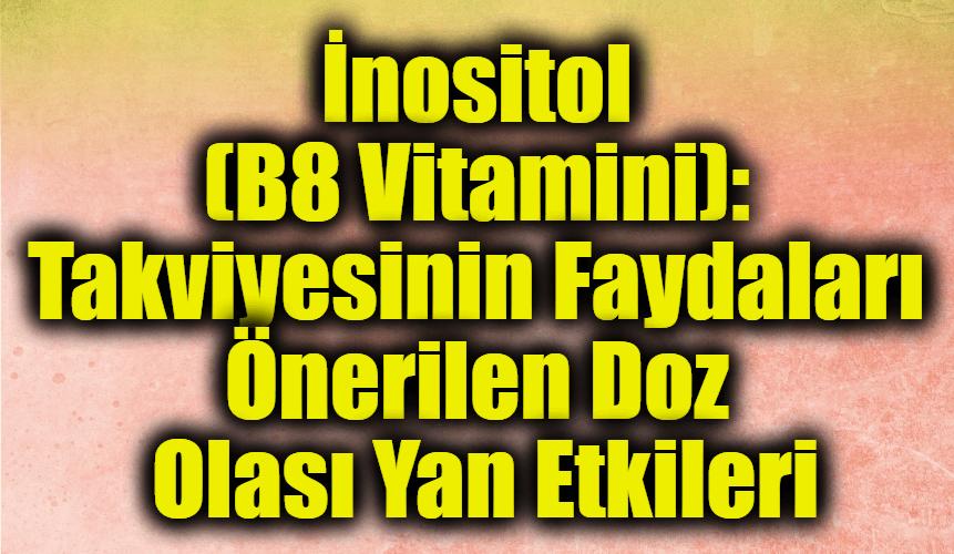 İnositol (B8 Vitamini): Takviyesinin Faydaları Önerilen Doz Olası Yan Etkileri