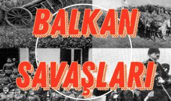 Balkan Savaşları Konu Anlatımı