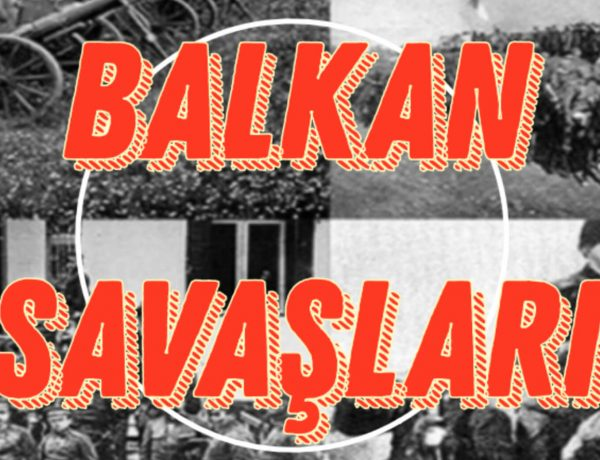 Balkan Savaşları Neden ve Nasıl Başlamıştır ve Sonuçları Ne Olmuştur?