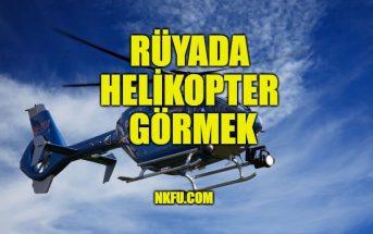 Rüyada Helikopter Görmek