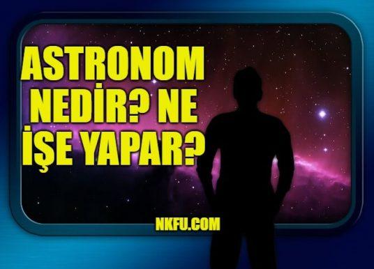 Astronom (Gökbilimci) Nedir? Ne İş Yapar? Görev Sorumlulukları ve Çalışma Ortamı